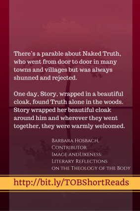 The Cloak of Story: Image and Likeness contributor Barbara Hosbach talks about how effective fiction can be in sharing the truths of the Theology of the Body