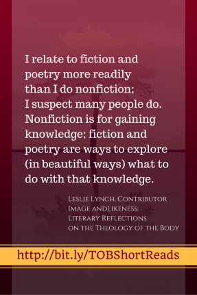 """I relate to fiction and poetry more readily than I do nonfiction; I suspect many people do. Nonfiction is for gaining knowledge; fiction and poetry are ways to explore (in beautiful ways) what to do with that knowledge."" Image and Likeness contributor Leslie Lynch talks TOB"